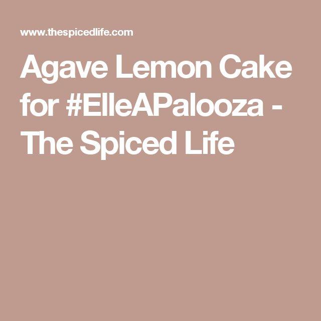Agave Lemon Cake for #ElleAPalooza - The Spiced Life