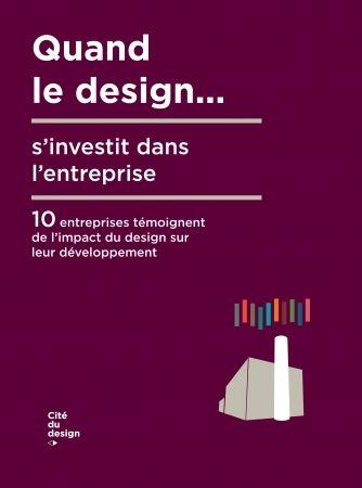 Thierry Van Kerm | Quand le design sinvestit dans l'entreprise - Dix entreprises témoignent de l'impact du design sur leur développement - Editions Cité du Design