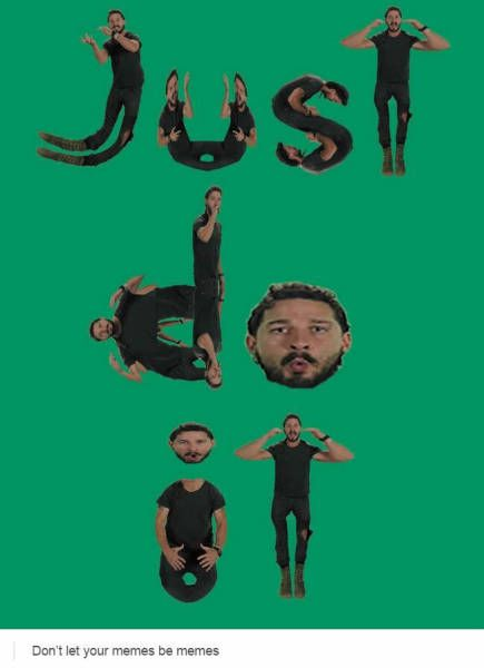 Shia LaBeouf reminds you to just do it.