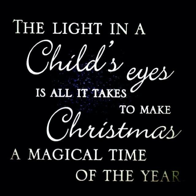 Christmas Sayings Quotes: The Light In A Child's Eyes Is All It Takes To Make