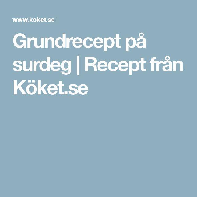 Grundrecept på surdeg | Recept från Köket.se