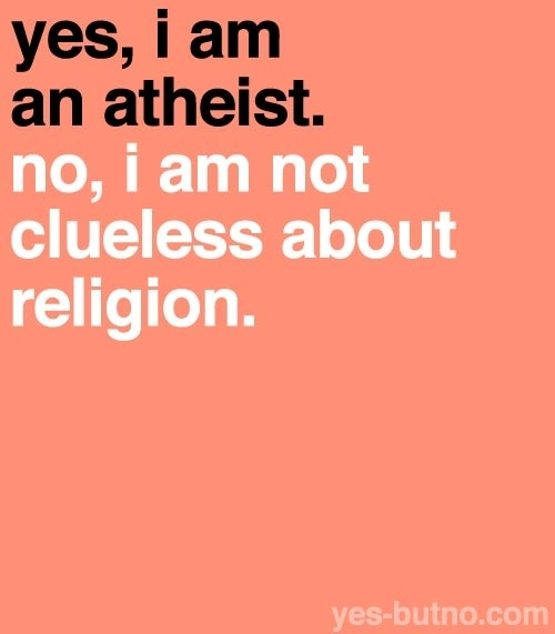 Yes, I am an atheist. No, I am not clueless about religion.: Thoughts, Religion, Freethink, Life, Atheism Free Thinking Anti Th, Atheist Atheism, Clueless, Yesbutno, Atheist United