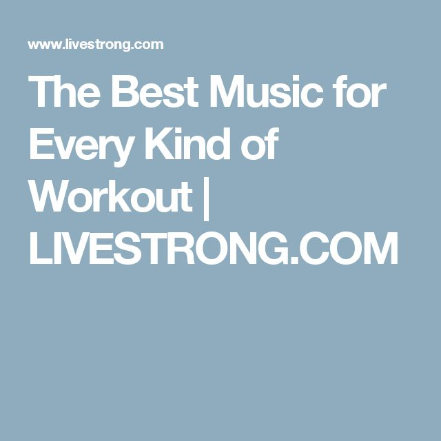 The Best Music for Every Kind of Workout | LIVESTRONG.COM