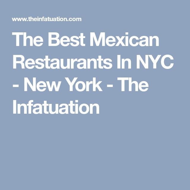 The Best Mexican Restaurants In NYC - New York - The Infatuation