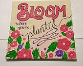 """Bloom Where you're Planted, 12""""x12"""" hand-painted canvas. Handmade by StreetHart Studios"""