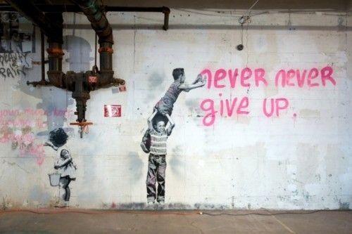 Nunca, nunca te rindas! #Banksy!