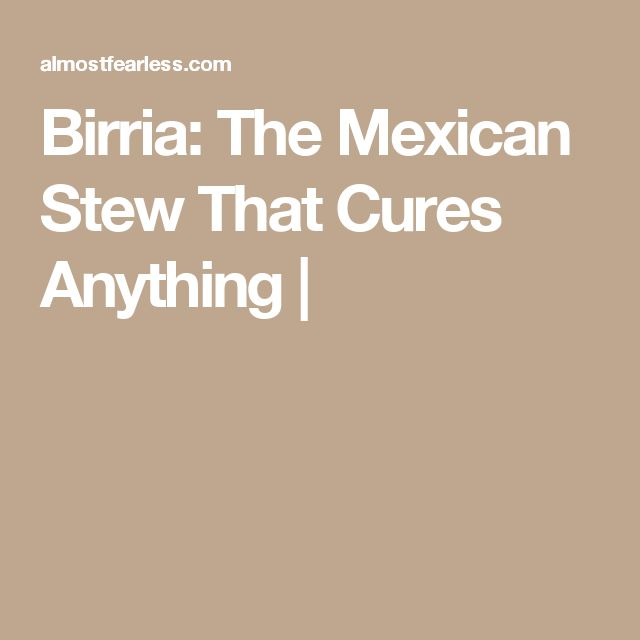 Birria: The Mexican Stew That Cures Anything |
