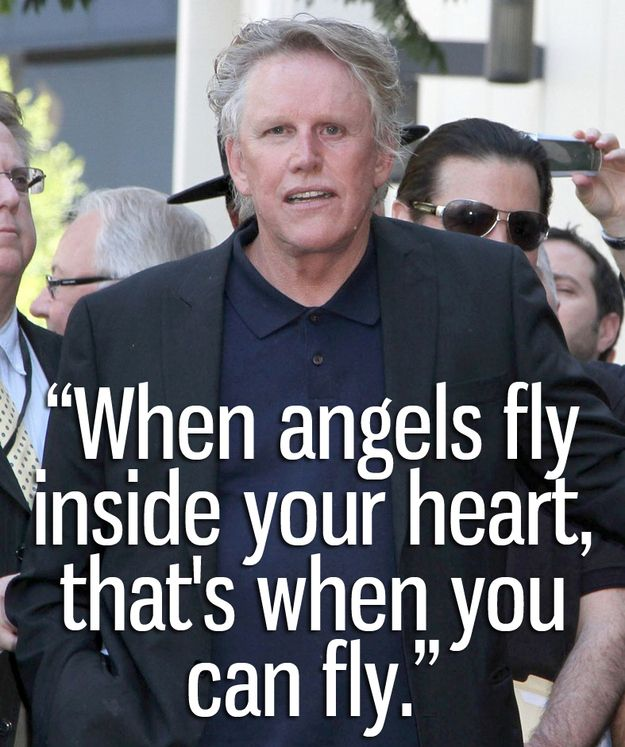 """Inspiration is Gary Busey: """"When Angels Fly inside your heart - that's when YOU can fly!"""""""