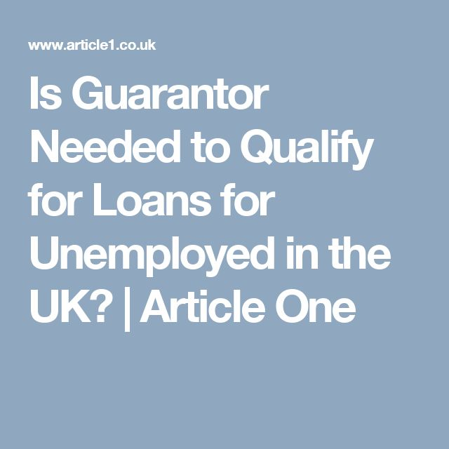 Is Guarantor Needed to Qualify for Loans for Unemployed in the UK? | Article One
