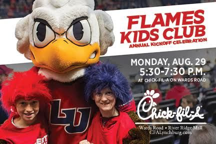 Mark your calendars for the Flames Kids Club Annual Kickoff Celebration! On Monday, August 29th from 5:30pm-7:30pm at Chick-Fil-A on Wards Road with player autographs starting at 6pm, come join in on the family fun with appearances by Liberty Football Players, Liberty Cheerleaders, and Sparky. Current 2016 FKC members will receive a free kid's meal from Chick-Fil-A. To receive this, you may sign up for the Flames Kids Club at http://www.liberty.edu/flames/index.cfm?PID=28283 or at the event.
