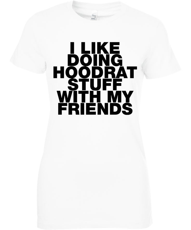 I Like Doing Hoodrat Stuff With My Friends T Shirt  Buy it Here: https://goo.gl/x7e6Ka Checkout all our tops: http://www.nine99.co #ootd #shoppingday #shoppingday #instastyle #whatiwore #fashionista #trendy #outfitoftheday #love #likeit