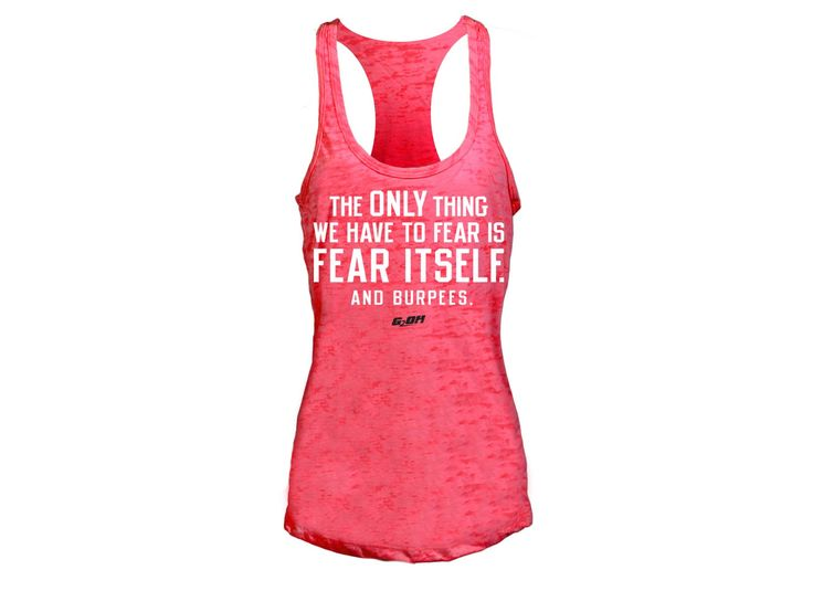 Fear Itself. And Burpees. Burnout Tank Top by G2OH. Men's and women's sizes available. Check out our full catalog for tons of t-shirts and gear.