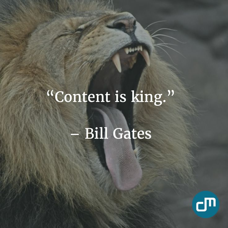 """""""Content is king."""" - Bill Gates"""