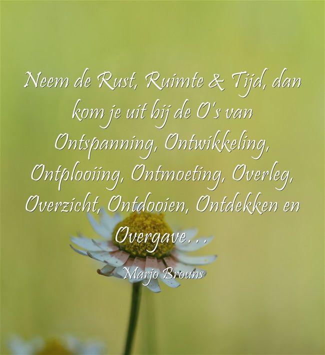 Neem de Rust, Ruimte & Tijd, dan kom je uit bij de O's van Ontspanning, Ontwikkeling, Ontplooiing, Ontmoeting, Overleg, Overzicht, Ontdooien, Ontdekken en Overgave…