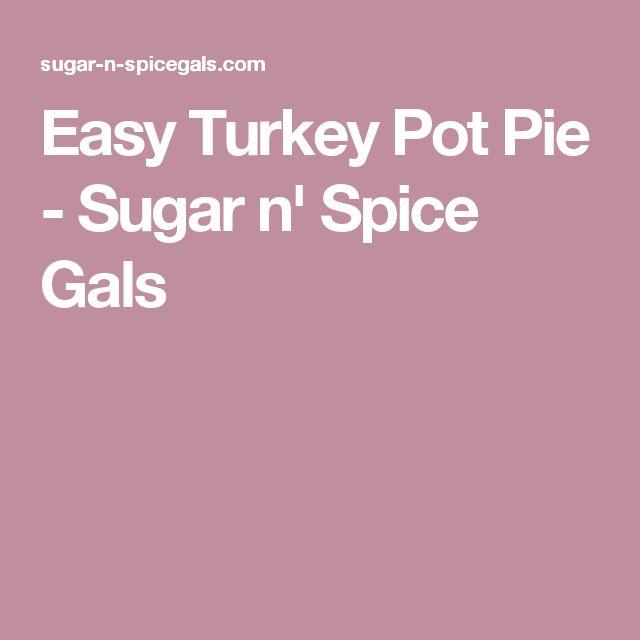 Easy Turkey Pot Pie - Sugar n' Spice Gals
