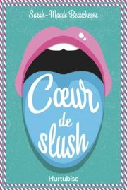 Coeur de slush - Sarah-Maude Beauchesne