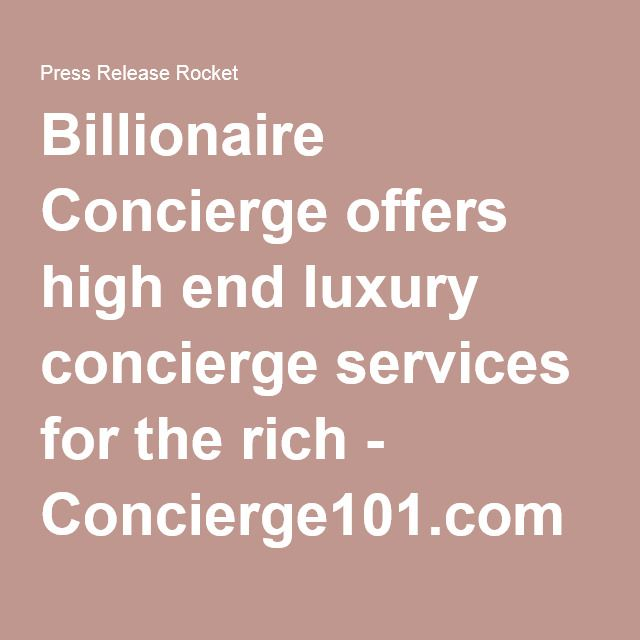 Billionaire Concierge offers high end luxury concierge services for the rich - Concierge101.com
