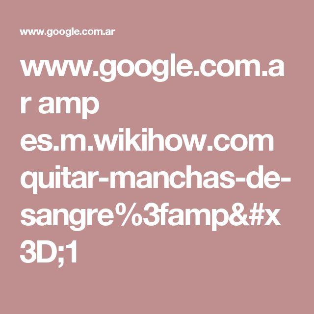 www.google.com.ar amp es.m.wikihow.com quitar-manchas-de-sangre%3famp=1