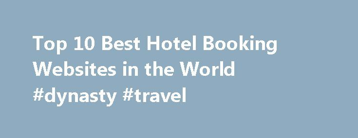 Top 10 Best Hotel Booking Websites in the World #dynasty #travel http://travel.remmont.com/top-10-best-hotel-booking-websites-in-the-world-dynasty-travel/  #travel booking sites # Top 10 Best Hotel Booking Websites in the World by Ashima Gupta For the people who travel a lot, this article would be very helpful as it discusses the top 10 Hotel booking websites in the world. It means that you need not worry about your staying at the place where […]The post Top 10 Best Hotel Booking Websites in…