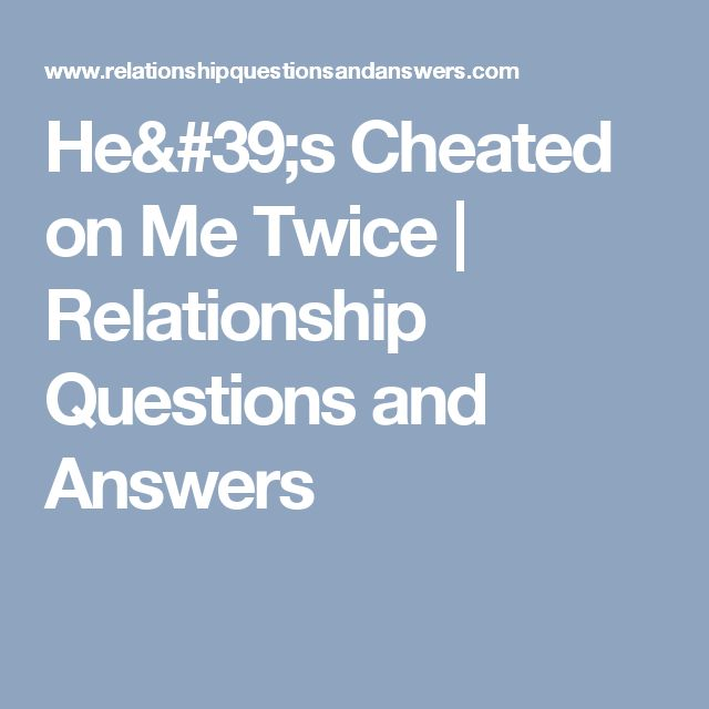 He's Cheated on Me Twice | Relationship Questions and Answers