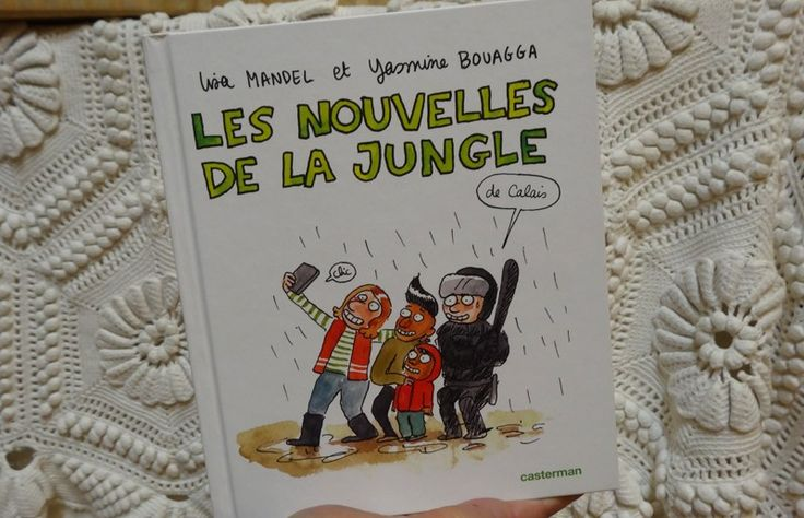 Les nouvelles de la jungle (de Calais) * Lisa Mandel | Librairie -boutique La Soupe de l'Espace