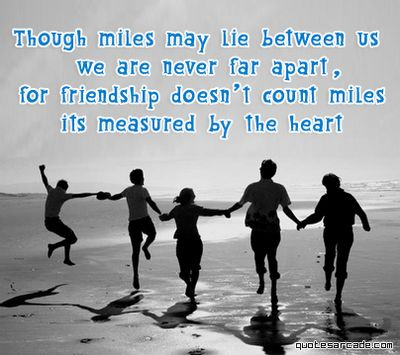 Amazing I Love This Quote About Friendship Because Soon I Will Be Thinking About  How Much I Miss My Friends When We All Go Our Seperate Ways For College.