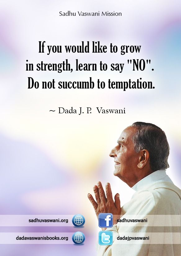 """If you would like to grow in strength, learn to say """"NO"""". Do not succumb to temptation.  - Dada J. P. Vaswani #dadajpvaswani#quotes"""