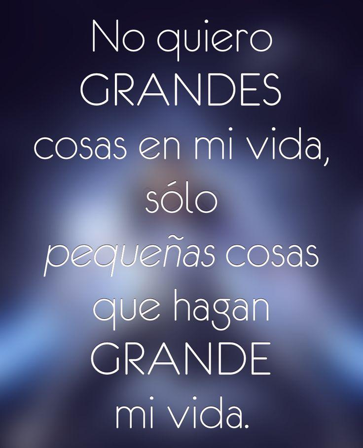 〽️No quiero grandes cosas en mi vida...
