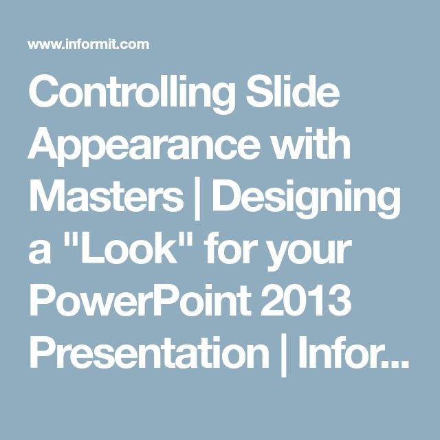 "Controlling Slide Appearance with Masters | Designing a ""Look"" for your PowerPoint 2013 Presentation 