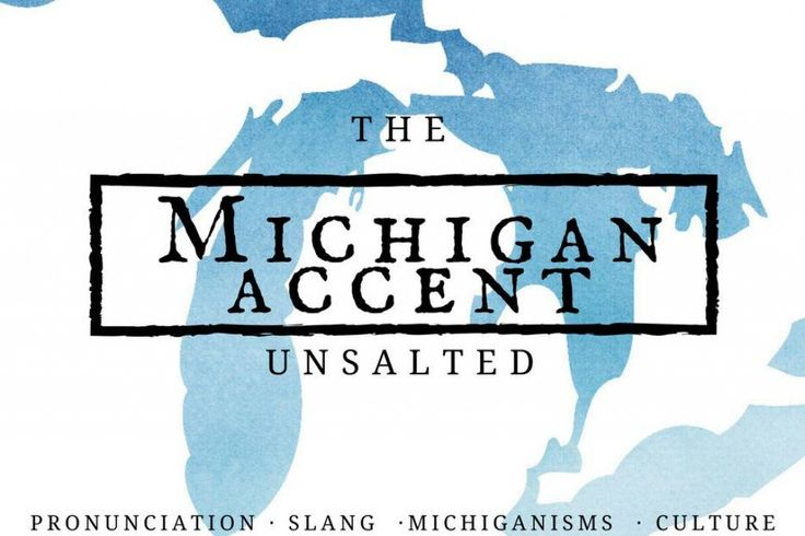 The Michigan Accent & Slang Words. Groups of people from every US state and, really, every place in the world have a unique accent and Michigan is no different! Learn Michigan-isms here!