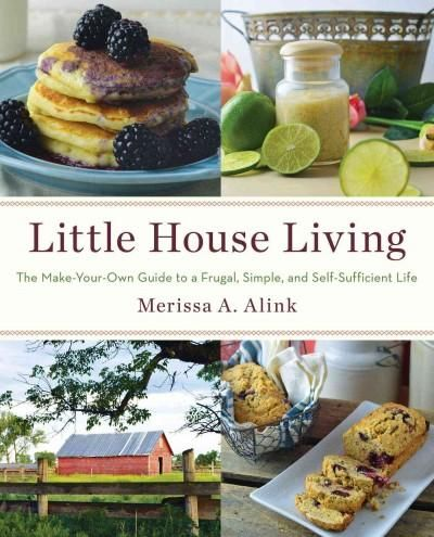 Little House Living: The Make-your-own Guide to a Frugal Simple and Self-sufficient Life