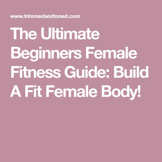 The Ultimate Beginners Female Fitness Guide: Build A Fit Female Body! #bodybuildingguide