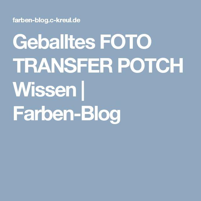 Geballtes FOTO TRANSFER POTCH Wissen | Farben-Blog