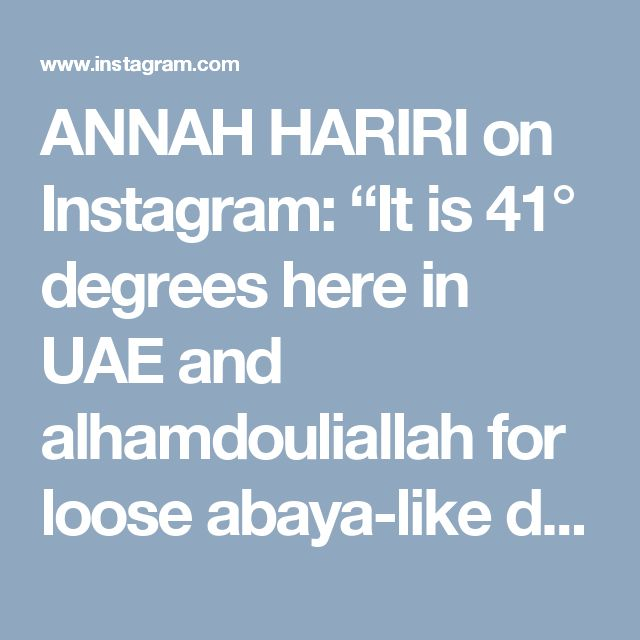 """ANNAH HARIRI on Instagram: """"It is 41° degrees here in UAE and alhamdouliallah for loose abaya-like dresses. So comfortable and allowing air flow ☺ Overall, I hate cold…"""" • Instagram"""