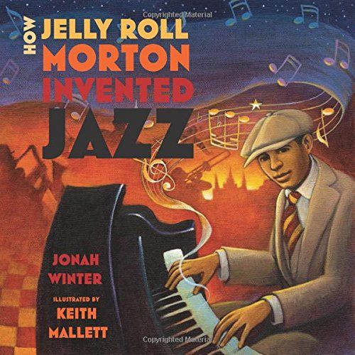 MOCK CALDECOTT FALL 2015: How Jelly Roll Morton Invented Jazz, illustrated by Keith Mallett -  MAIN Juvenile ML3930.M75 W56 2015 - check availability @ https://library.ashland.edu/search/i?SEARCH=9781596439634