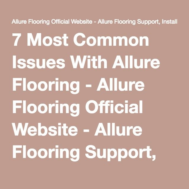 7 Most Common Issues With Allure Flooring - Allure Flooring Official Website - Allure Flooring Support, Installation Tips, Reviews and More! Updated for 2015