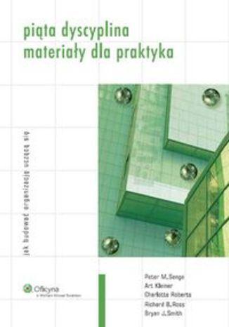 Piąta dyscyplina Materiały dla praktyka - Kleiner Art , Roberts Charlotte, Ross Richard B., Senge Peter M., Smith Bryan J.