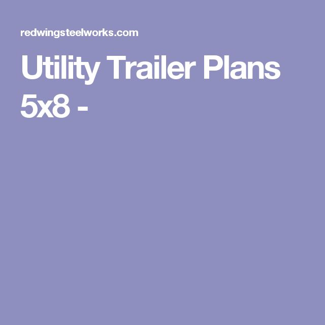 Utility Trailer Plans 5x8 -