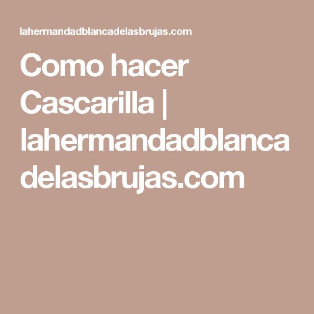 Como hacer Cascarilla   lahermandadblancadelasbrujas.com