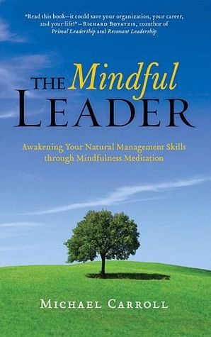 Mindful Leader: Awakening Your Natural Management Skills Through Mindfulness Meditation