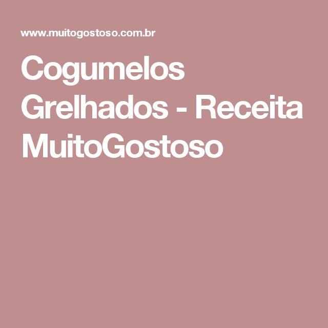 Cogumelos Grelhados - Receita MuitoGostoso