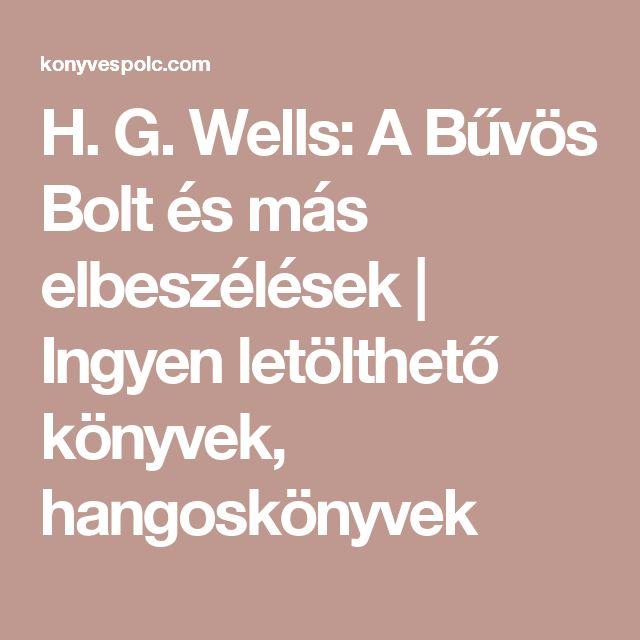 H. G. Wells: A Bűvös Bolt és más elbeszélések   Ingyen letölthető könyvek, hangoskönyvek