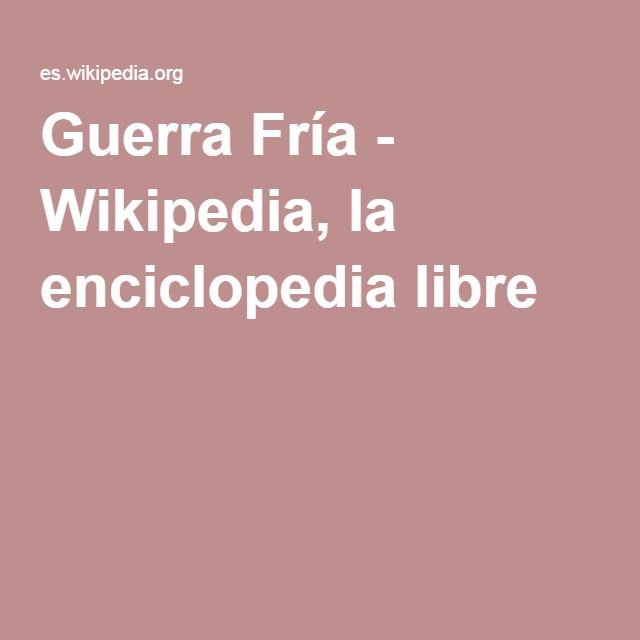 Guerra Fría - Wikipedia, la enciclopedia libre