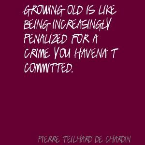pierre teilhard de chardin quotes with pictures | Pierre Teilhard de Chardin Growing old is like being increasingly ...