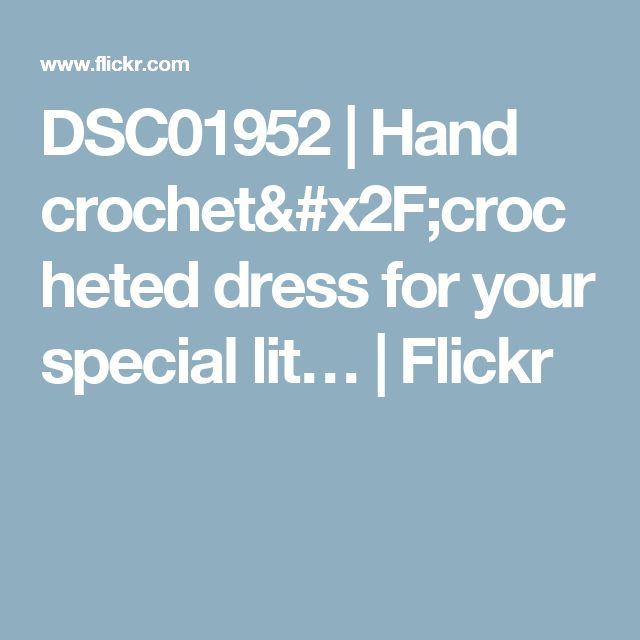 DSC01952 | Hand crochet/crocheted dress for your special lit… | Flickr