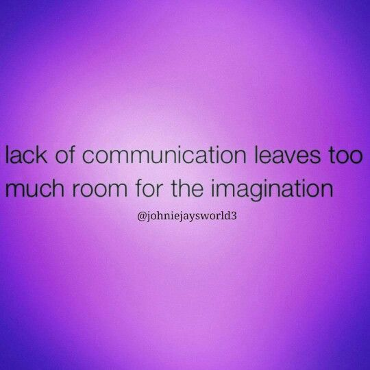 Lack of communication leaves too much room for the imagination