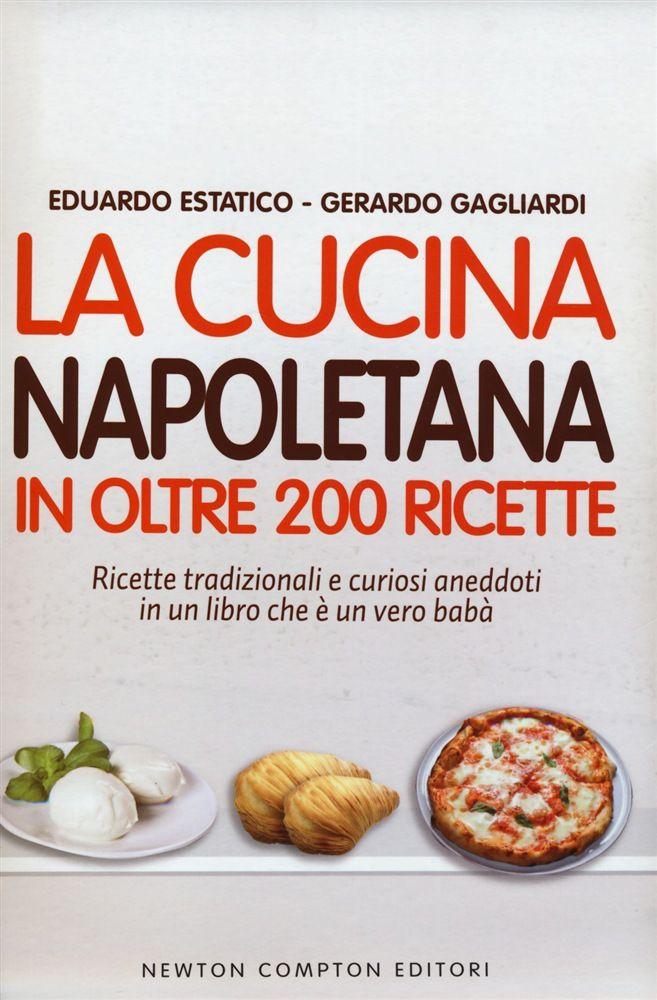 La cucina napoletana in oltre 200 ricette tradizionali e curiosi aneddoti in un libro che è un vero babà