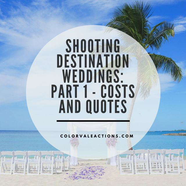 Shooting Destination Weddings- Part I - Costs and Quotes
