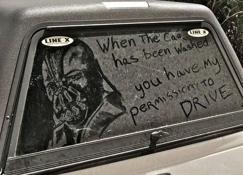 When the car has been washed you have my permission to drive.Bane, Like A Boss, Most Popular Pin, Dirty Cars, Funny Photos, Dark Knight, Windows Art, Cars Wash, Tom Hardy