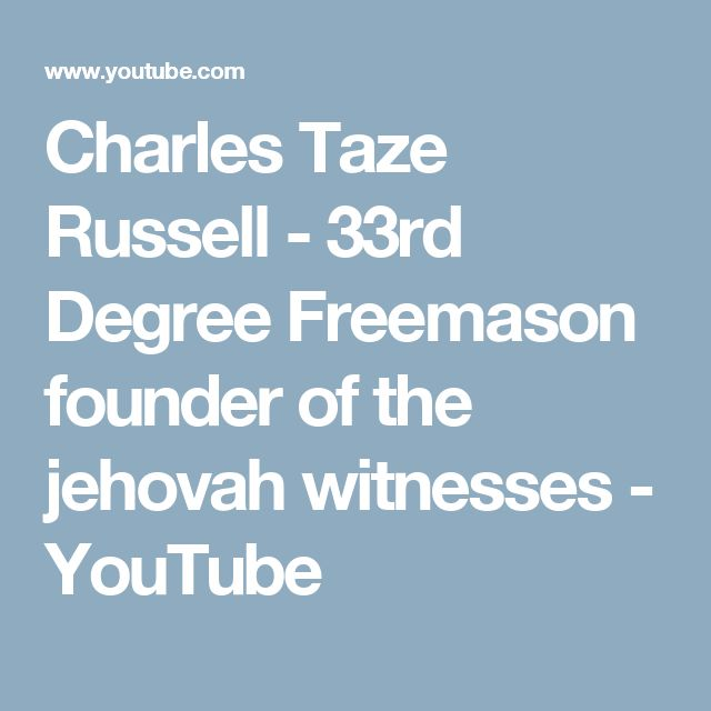 Charles Taze Russell - 33rd Degree Freemason founder of the jehovah witnesses - YouTube